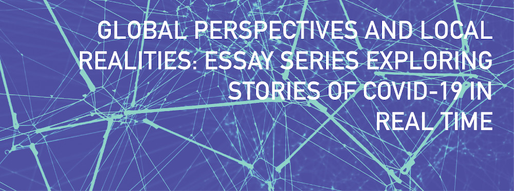 Global Perspectives and Local Realities: Essay Series Exploring Stories of COVID-19
